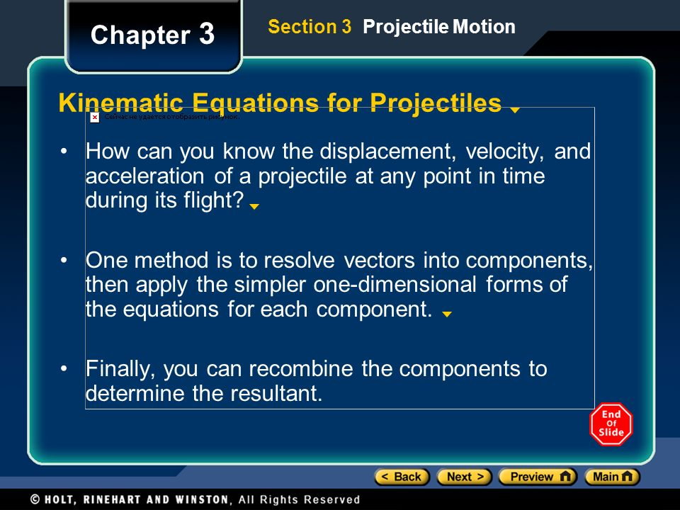 Chapter 3 Kinematic Equations for Projectiles How can you know the displacement, velocity, and acceleration of a projectile at any point in time during its flight.