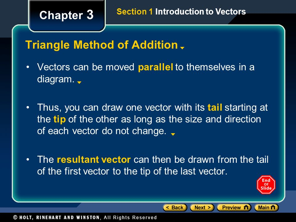 Chapter 3 Triangle Method of Addition Vectors can be moved parallel to themselves in a diagram.