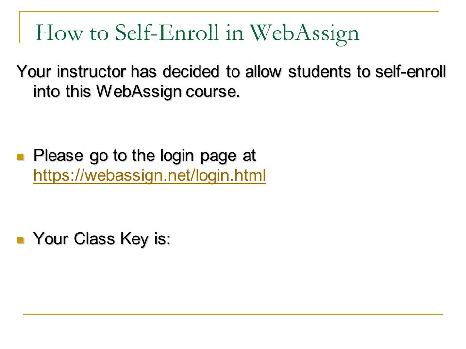 How to Self-Enroll in WebAssign Your instructor has decided to allow students to self-enroll into this WebAssign course.