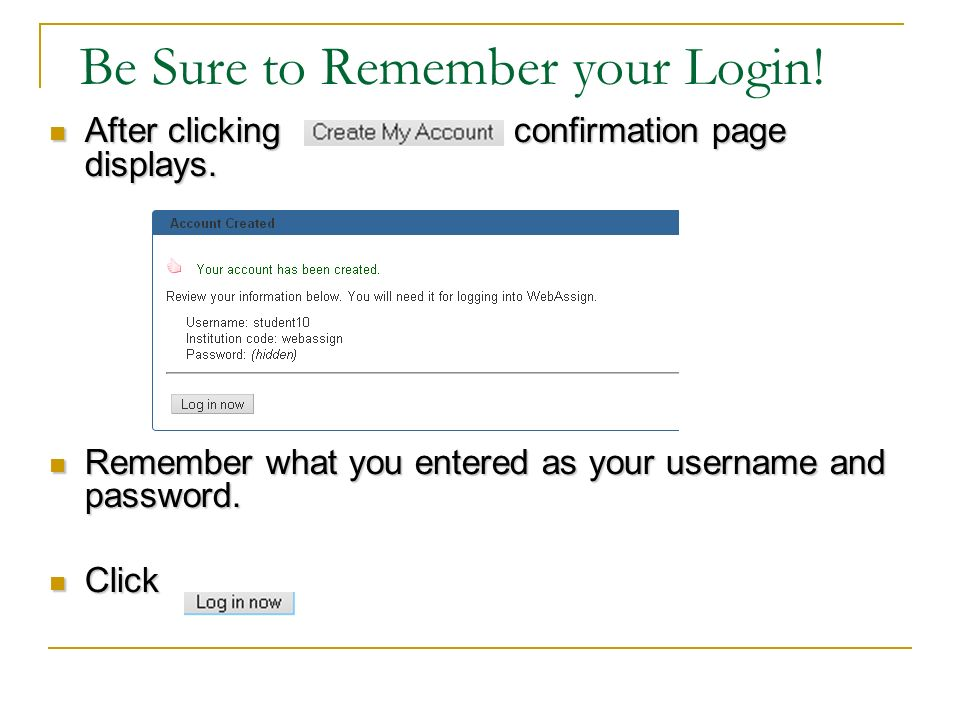 Be Sure to Remember your Login. After clicking a confirmation page displays.