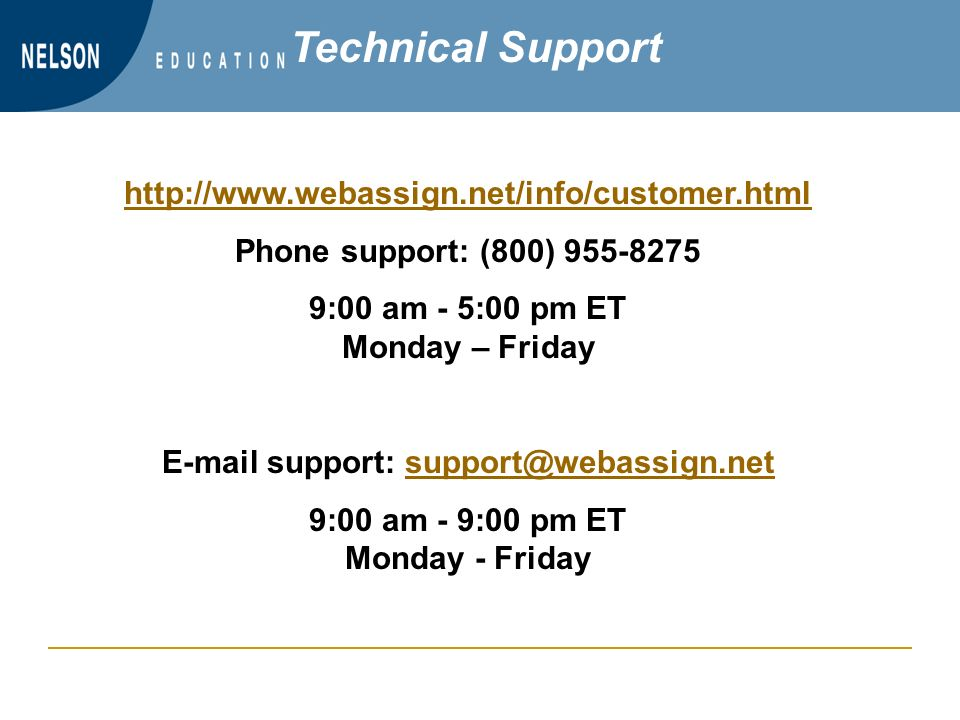Phone support: (800) :00 am - 5:00 pm ET Monday – Friday  support: 9:00 am - 9:00 pm ET Monday - Friday Technical Support