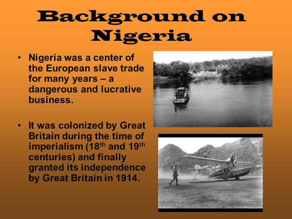 Nigeria was a center of the European slave trade for many years – a dangerous and lucrative business.
