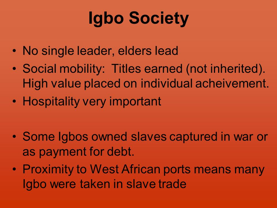 Igbo Society No single leader, elders lead Social mobility: Titles earned (not inherited).