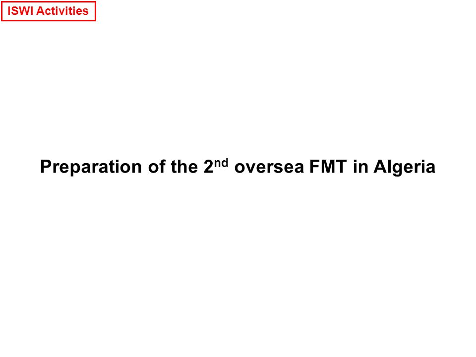 Preparation of the 2 nd oversea FMT in Algeria ISWI Activities