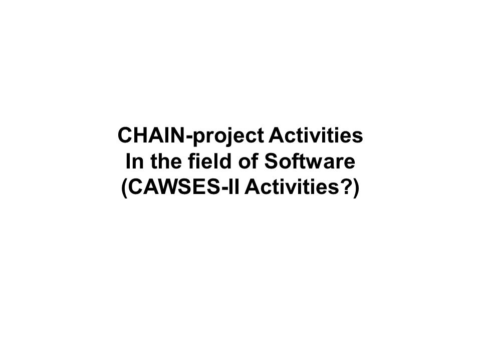 CHAIN-project Activities In the field of Software (CAWSES-II Activities )