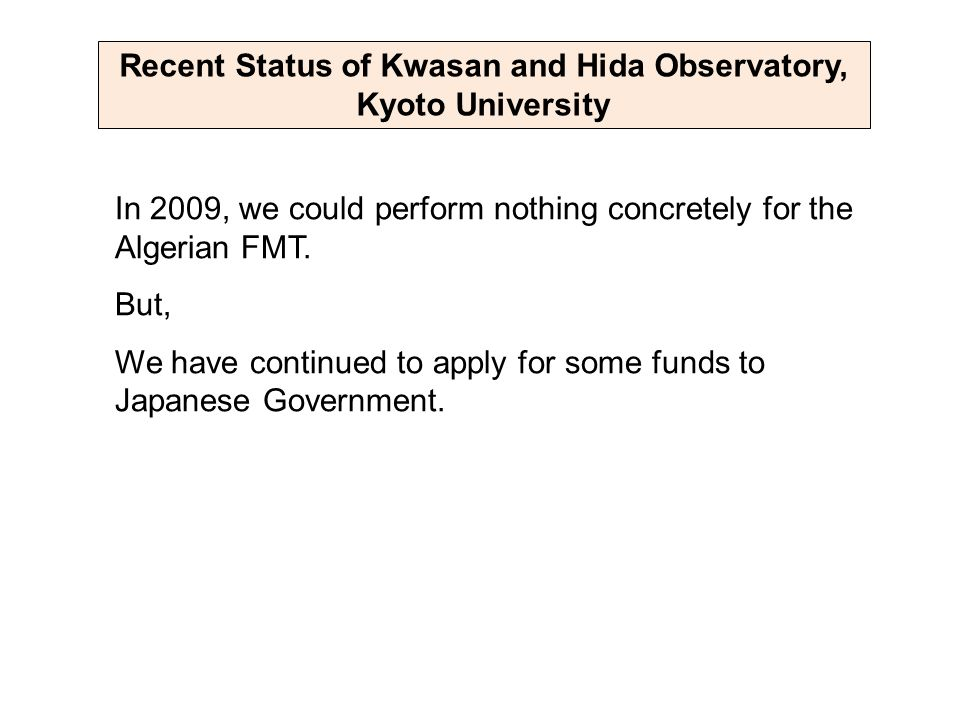 Recent Status of Kwasan and Hida Observatory, Kyoto University In 2009, we could perform nothing concretely for the Algerian FMT.