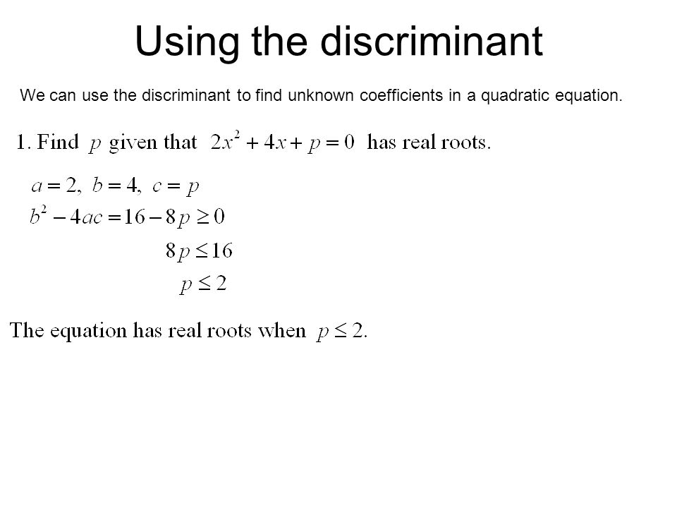 Using the discriminant We can use the discriminant to find unknown coefficients in a quadratic equation.
