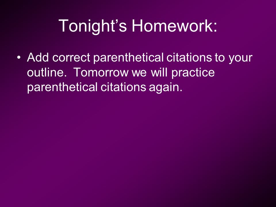 Tonight's Homework: Add correct parenthetical citations to your outline.