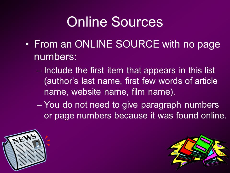 Online Sources From an ONLINE SOURCE with no page numbers: –Include the first item that appears in this list (author's last name, first few words of article name, website name, film name).