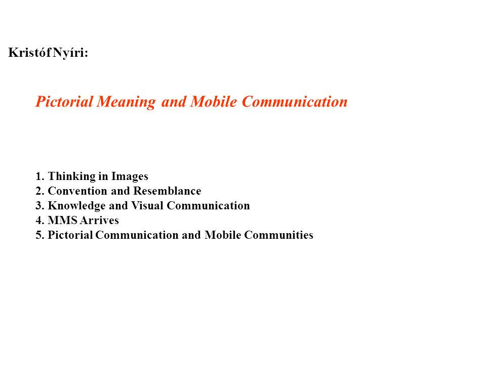 Kristóf Nyíri: Pictorial Meaning and Mobile Communication 1