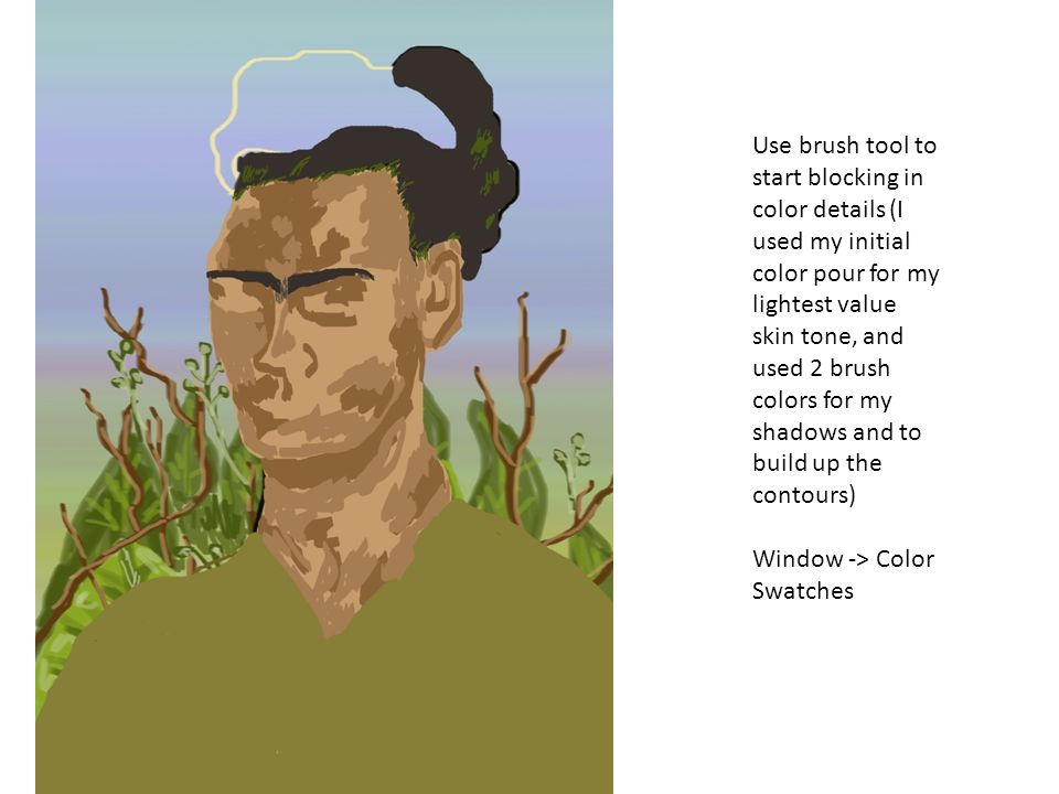 Use brush tool to start blocking in color details (I used my initial color pour for my lightest value skin tone, and used 2 brush colors for my shadows and to build up the contours) Window -> Color Swatches