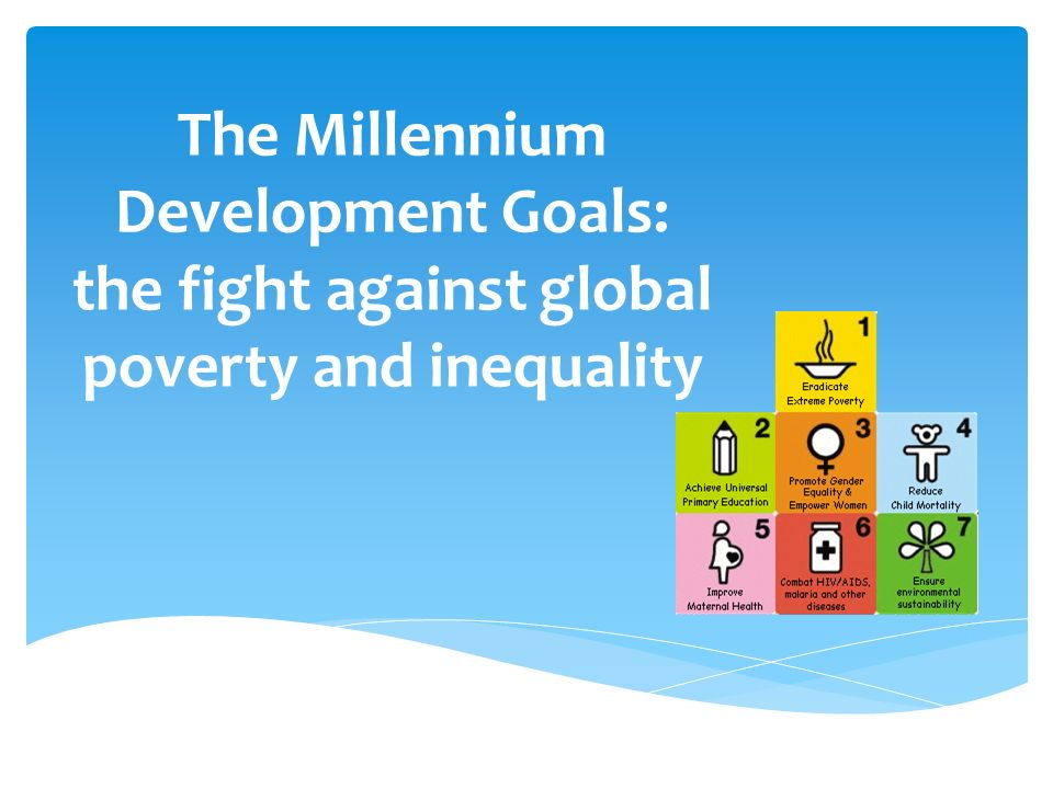 The Millennium Development Goals: the fight against global poverty and inequality