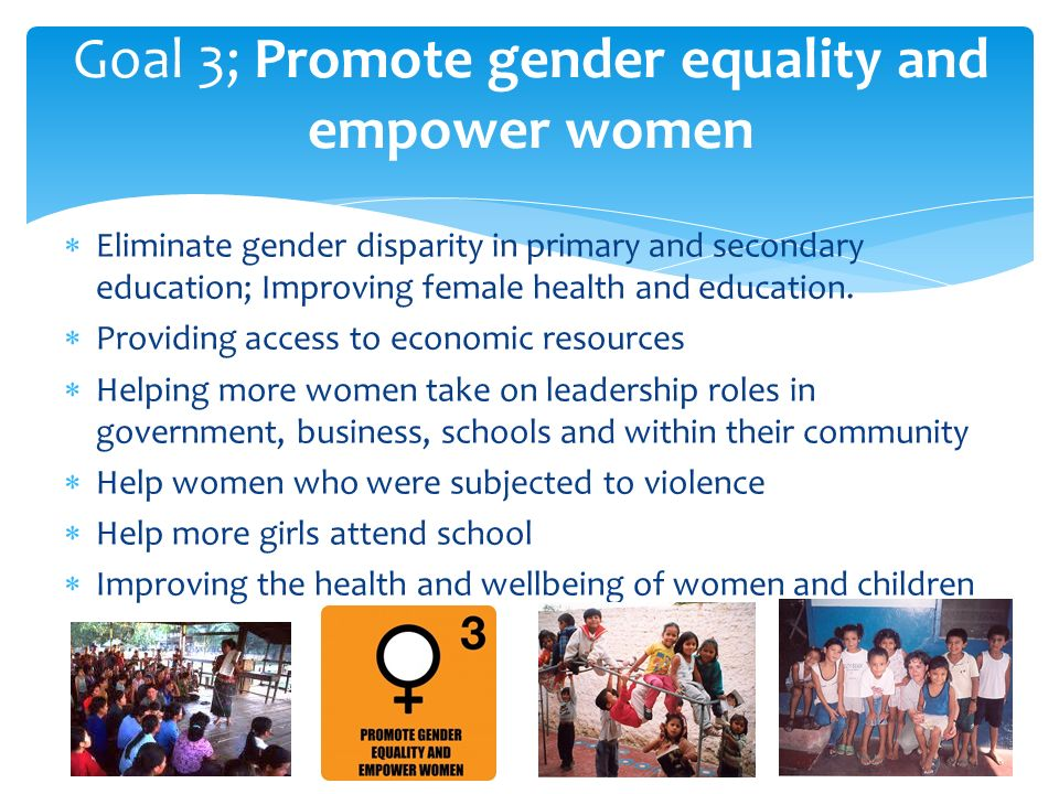  Eliminate gender disparity in primary and secondary education; Improving female health and education.