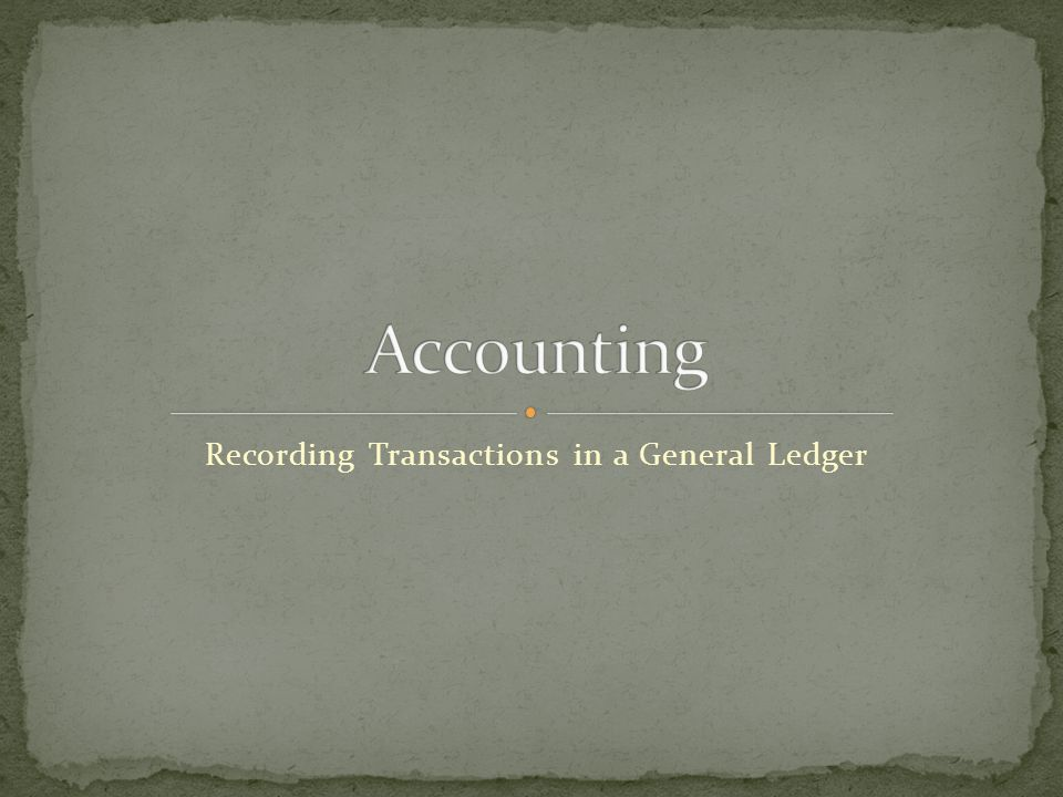 Recording Transactions in a General Ledger