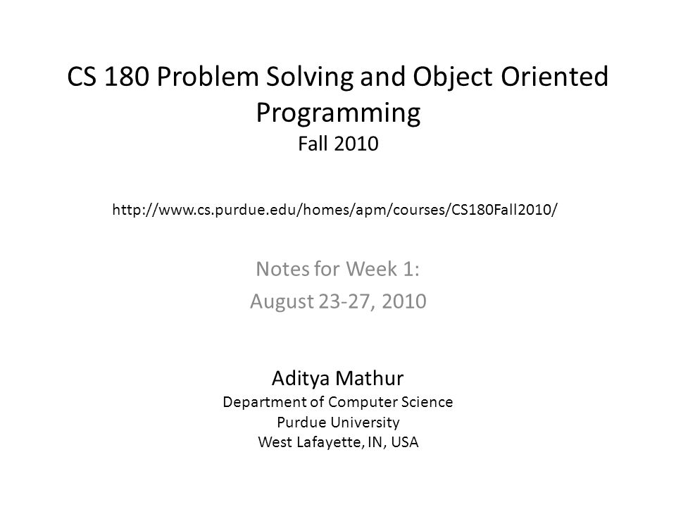 CS 180 Problem Solving and Object Oriented Programming Fall