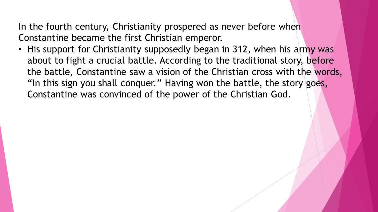 In the fourth century, Christianity prospered as never before when Constantine became the first Christian emperor.