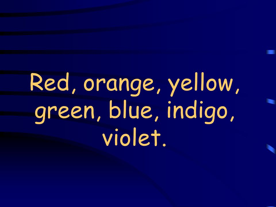 Red, orange, yellow, green, blue, indigo, violet.