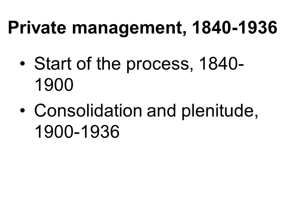 Private management, Start of the process, Consolidation and plenitude,
