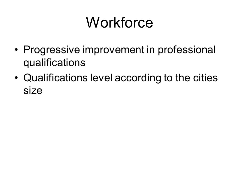 Workforce Progressive improvement in professional qualifications Qualifications level according to the cities size