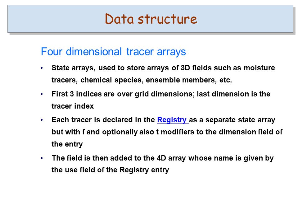 State arrays, used to store arrays of 3D fields such as moisture tracers, chemical species, ensemble members, etc.