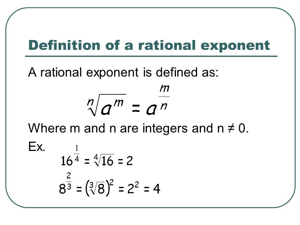 Definition of a rational exponent A rational exponent is defined as: Where m and n are integers and n ≠ 0.