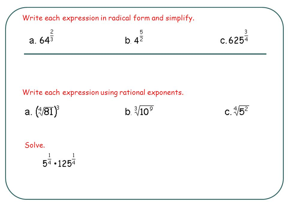 Write each expression in radical form and simplify.