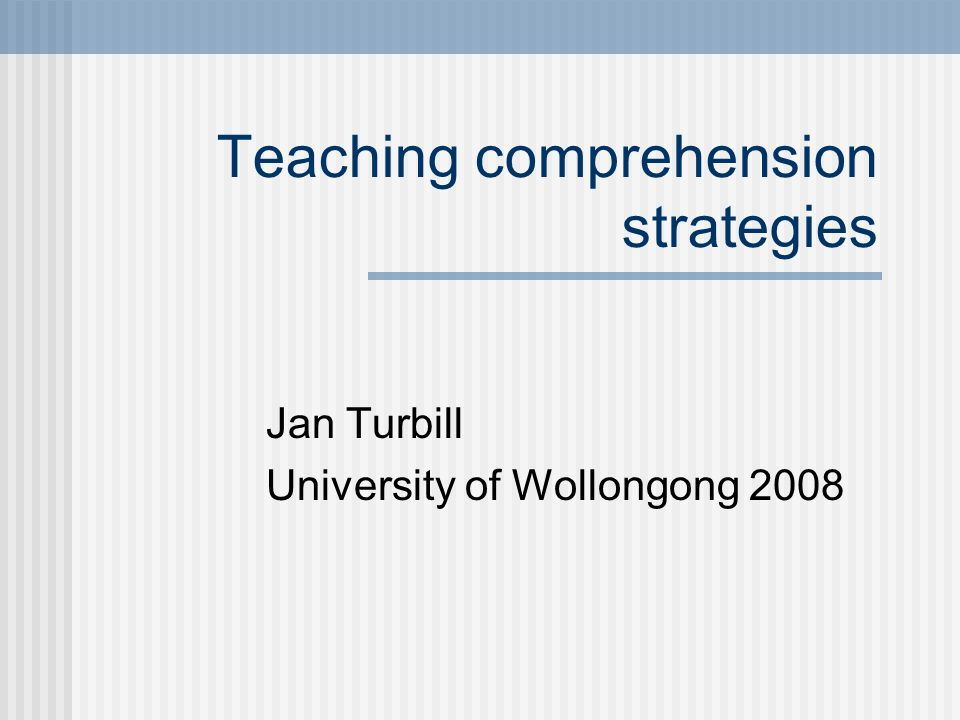 Teaching comprehension strategies Jan Turbill University of Wollongong 2008