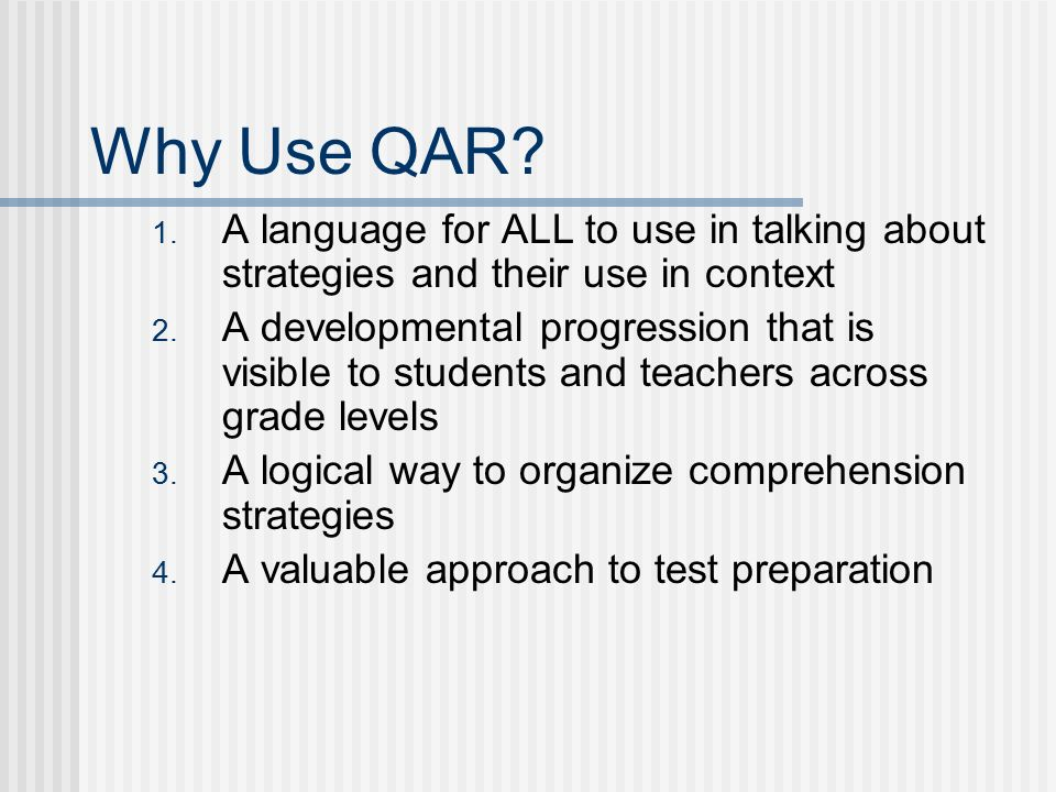 Why Use QAR. 1. A language for ALL to use in talking about strategies and their use in context 2.