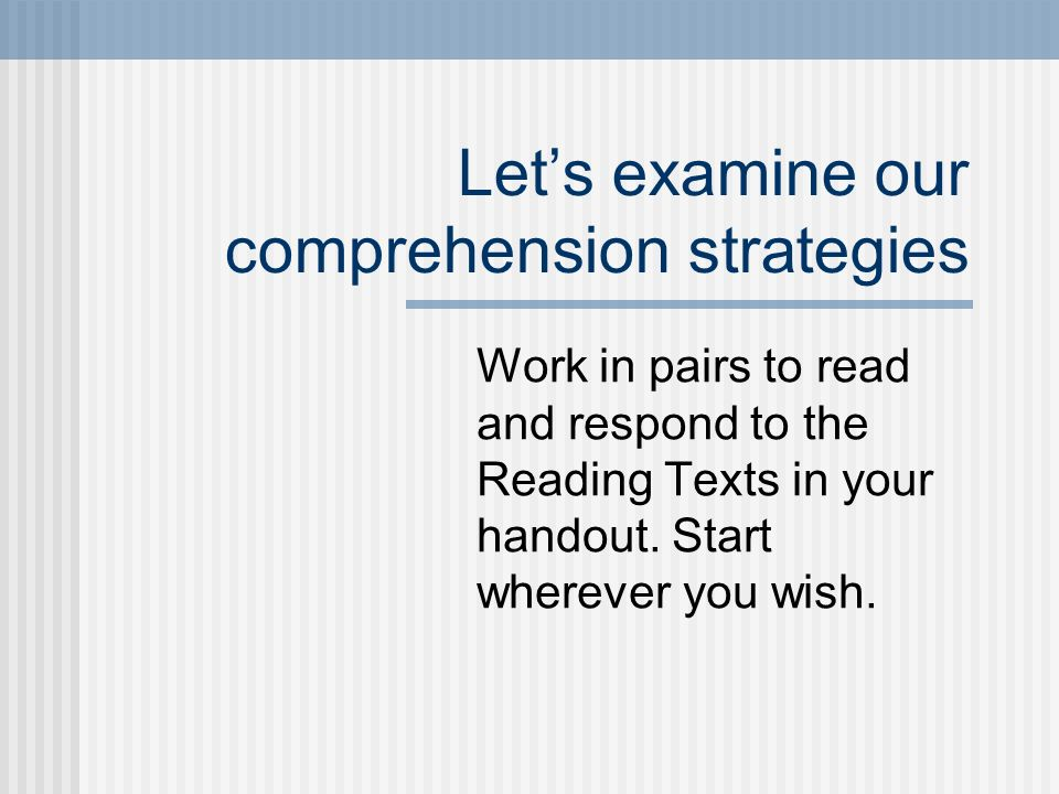 Let's examine our comprehension strategies Work in pairs to read and respond to the Reading Texts in your handout.