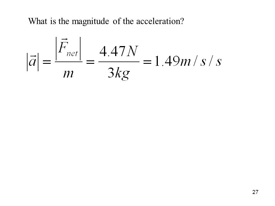 27 What is the magnitude of the acceleration