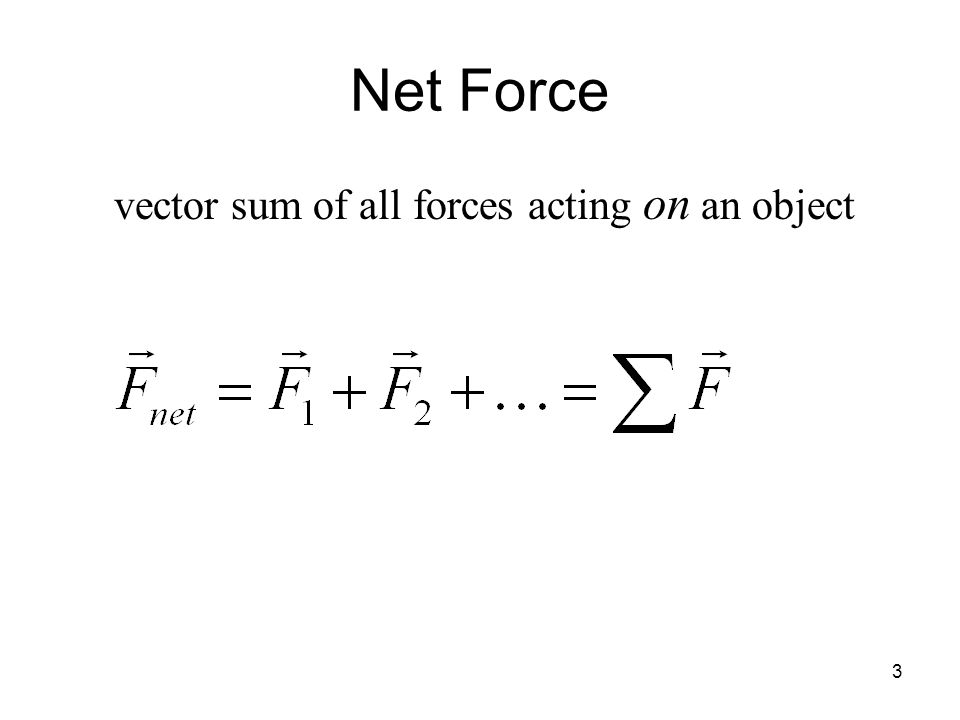 3 Net Force vector sum of all forces acting on an object