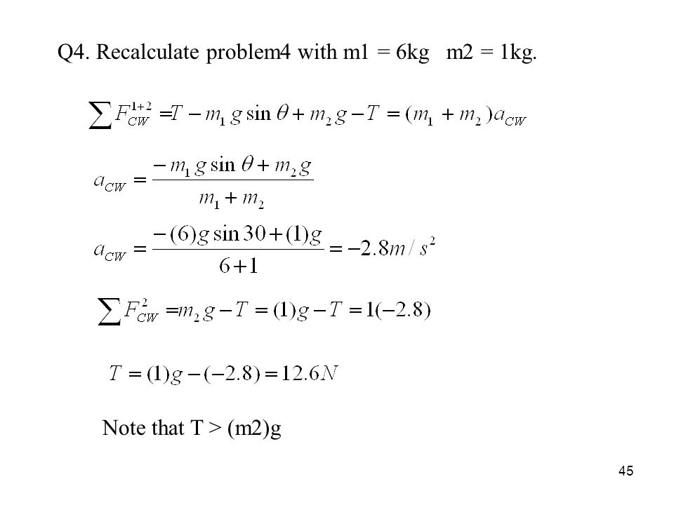 45 Q4. Recalculate problem4 with m1 = 6kg m2 = 1kg. Note that T > (m2)g