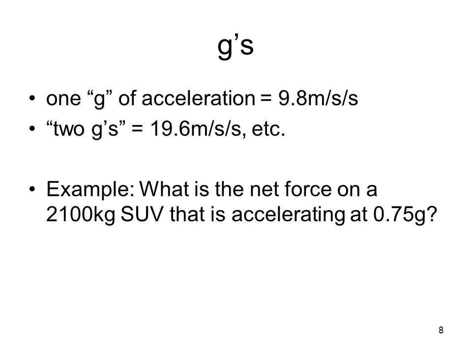 8 g's one g of acceleration = 9.8m/s/s two g's = 19.6m/s/s, etc.