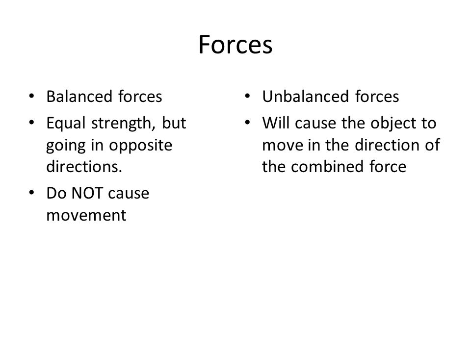 Forces Balanced forces Equal strength, but going in opposite directions.