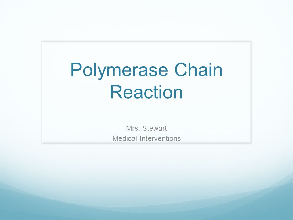 Polymerase Chain Reaction Mrs. Stewart Medical Interventions