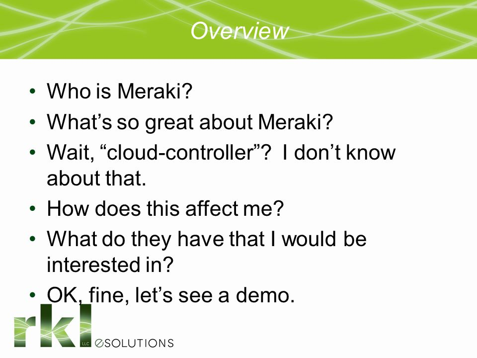 Meraki Solution with Demo July 16th, Overview Who is Meraki