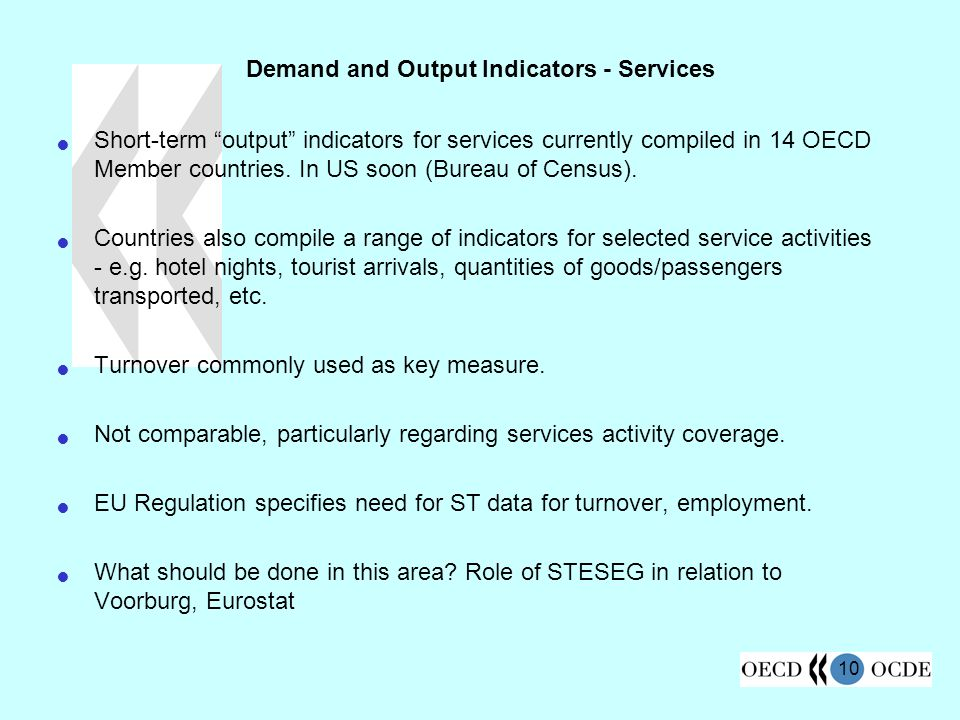 10 Demand and Output Indicators - Services Short-term output indicators for services currently compiled in 14 OECD Member countries.