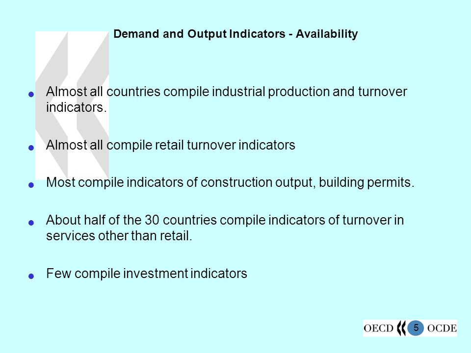 5 Demand and Output Indicators - Availability Almost all countries compile industrial production and turnover indicators.
