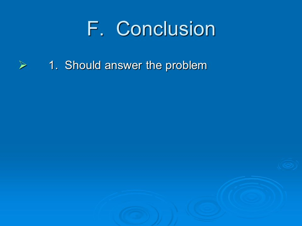 F. Conclusion  1. Should answer the problem