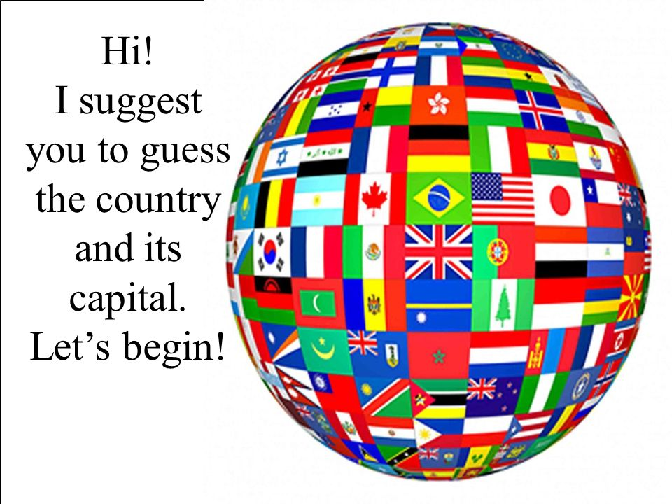 Hi! I suggest you to guess the country and its capital. Let's begin!
