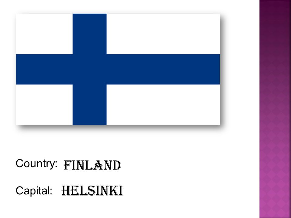 Country: Capital: Finland Helsinki