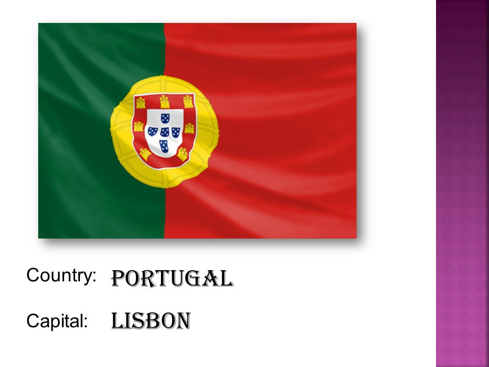 Portugal Country: Capital: Lisbon