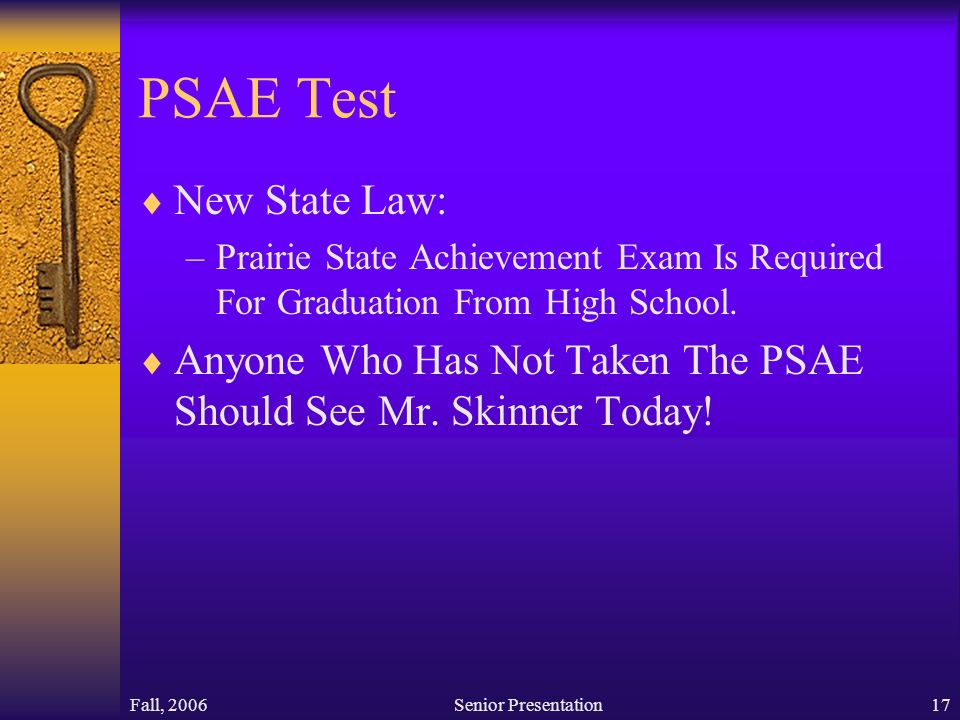 Fall, 2006Senior Presentation17 PSAE Test  New State Law: –Prairie State Achievement Exam Is Required For Graduation From High School.