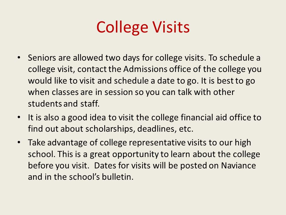 College Visits Seniors are allowed two days for college visits.