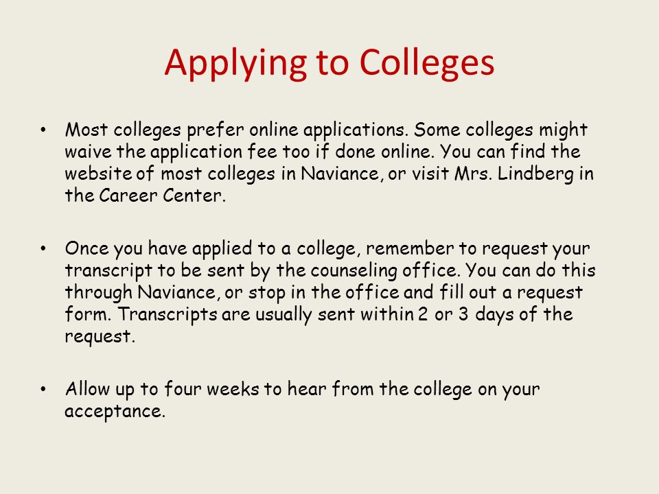 Applying to Colleges Most colleges prefer online applications.