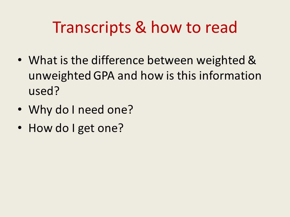 Transcripts & how to read What is the difference between weighted & unweighted GPA and how is this information used.
