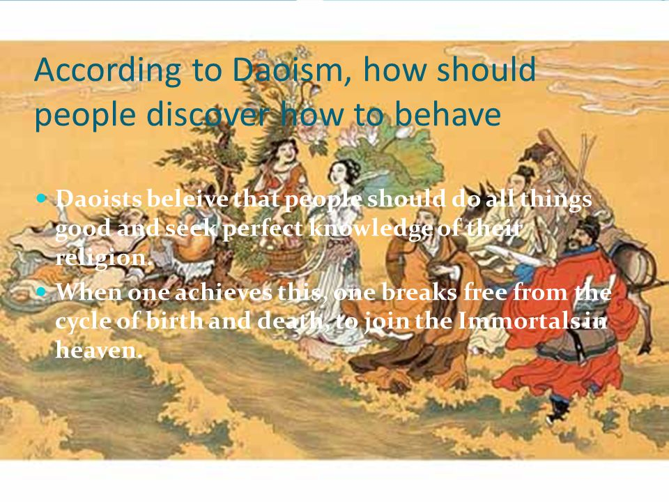 According to Daoism, how should people discover how to behave Daoists beleive that people should do all things good and seek perfect knowledge of their religion.