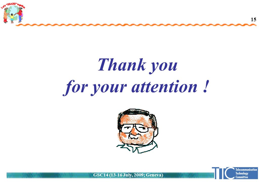 GSC14 (13-16 July, 2009; Geneva) 15 Thank you for your attention !