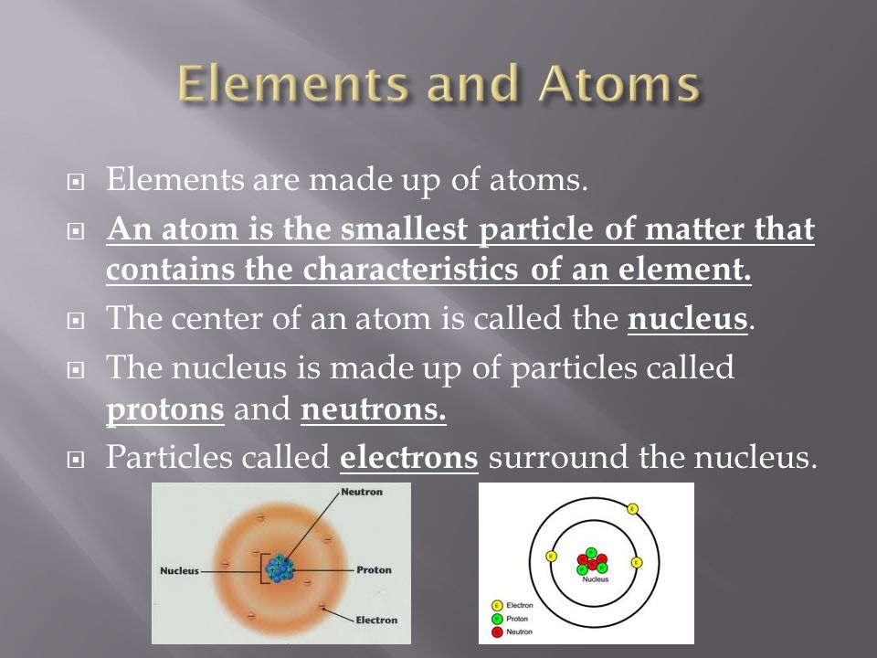  Elements are made up of atoms.