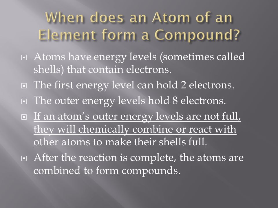  Atoms have energy levels (sometimes called shells) that contain electrons.